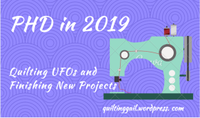 PHD in 2019:  Quilting UFOs and Finishing New Projects